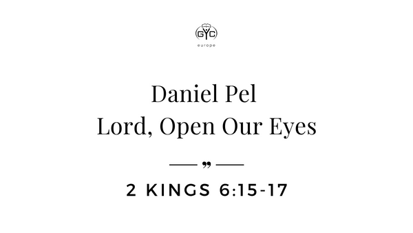 Daniel Pel: Lord, Open Our Eyes